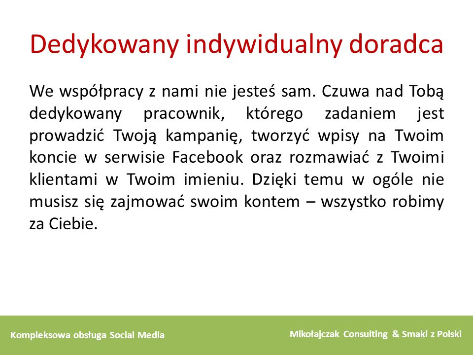 Kompleksowa obsługa Social Media Mikołajczak Consulting & Smaki z Polski Dedykowany indywidualny doradca We współpracy z nami nie jesteś sam. Czuwa na