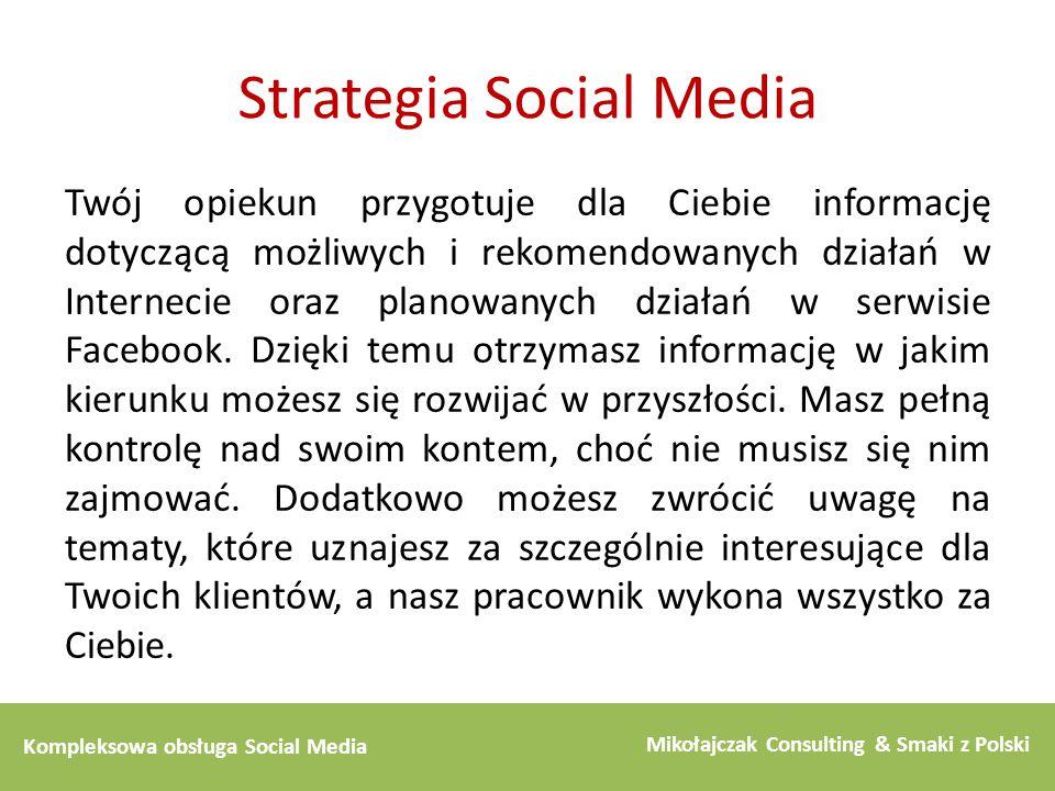 Kompleksowa obsługa Social Media Mikołajczak Consulting & Smaki z Polski Strategia Social Media Twój opiekun przygotuje dla Ciebie informację dotycząc