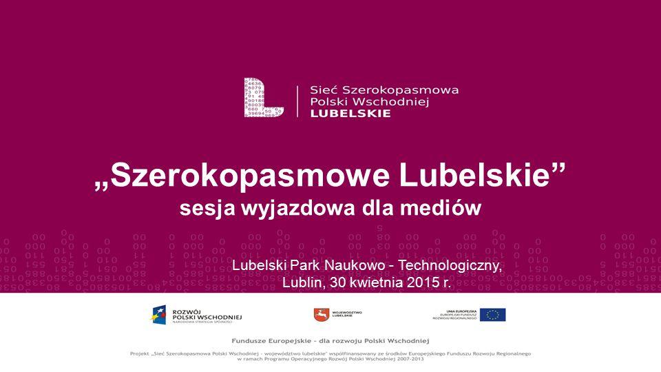 """""""Szerokopasmowe Lubelskie"""" sesja wyjazdowa dla mediów Lubelski Park Naukowo - Technologiczny, Lublin, 30 kwietnia 2015 r."""