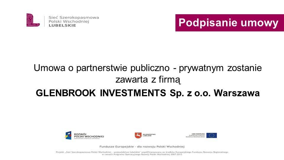 Podpisanie umowy Umowa o partnerstwie publiczno - prywatnym zostanie zawarta z firmą GLENBROOK INVESTMENTS Sp. z o.o. Warszawa