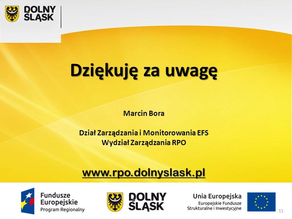 Dziękuję za uwagę Marcin Bora Dział Zarządzania i Monitorowania EFS Wydział Zarządzania RPOwww.rpo.dolnyslask.pl 11