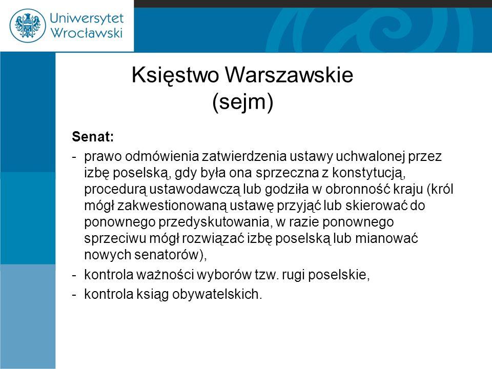 Księstwo Warszawskie (sejm) Senat: -prawo odmówienia zatwierdzenia ustawy uchwalonej przez izbę poselską, gdy była ona sprzeczna z konstytucją, proced
