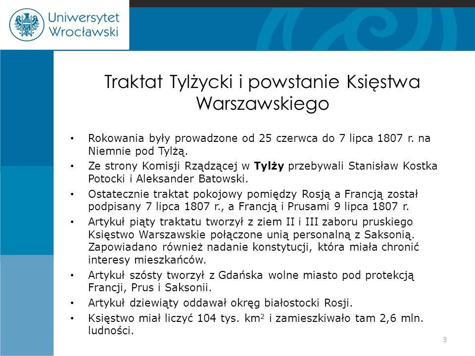 Traktat Tylżycki i powstanie Księstwa Warszawskiego Rokowania były prowadzone od 25 czerwca do 7 lipca 1807 r. na Niemnie pod Tylżą. Ze strony Komisji