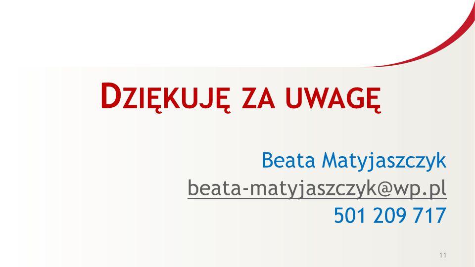 D ZIĘKUJĘ ZA UWAGĘ Beata Matyjaszczyk beata-matyjaszczyk@wp.pl 501 209 717 11