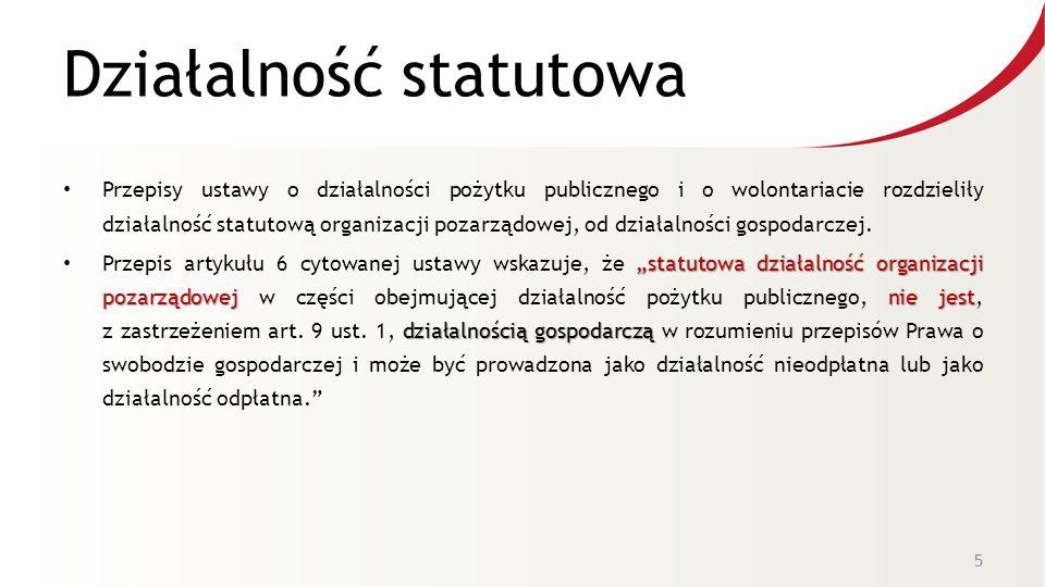 Działalność statutowa Przepisy ustawy o działalności pożytku publicznego i o wolontariacie rozdzieliły działalność statutową organizacji pozarządowej, od działalności gospodarczej.