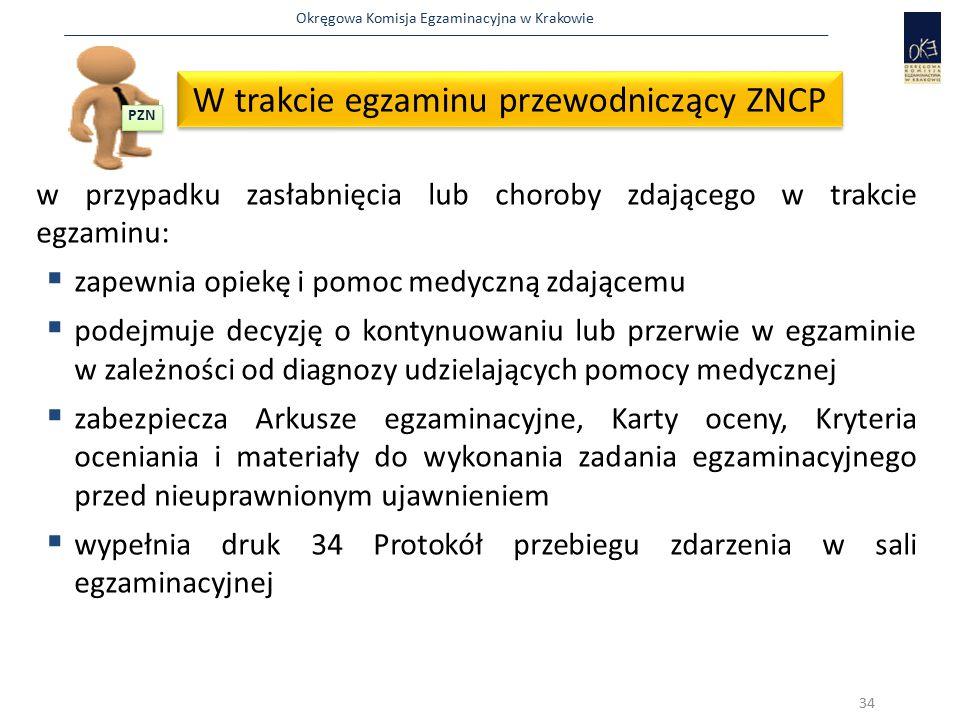 Okręgowa Komisja Egzaminacyjna w Krakowie w przypadku zasłabnięcia lub choroby zdającego w trakcie egzaminu:  zapewnia opiekę i pomoc medyczną zdając