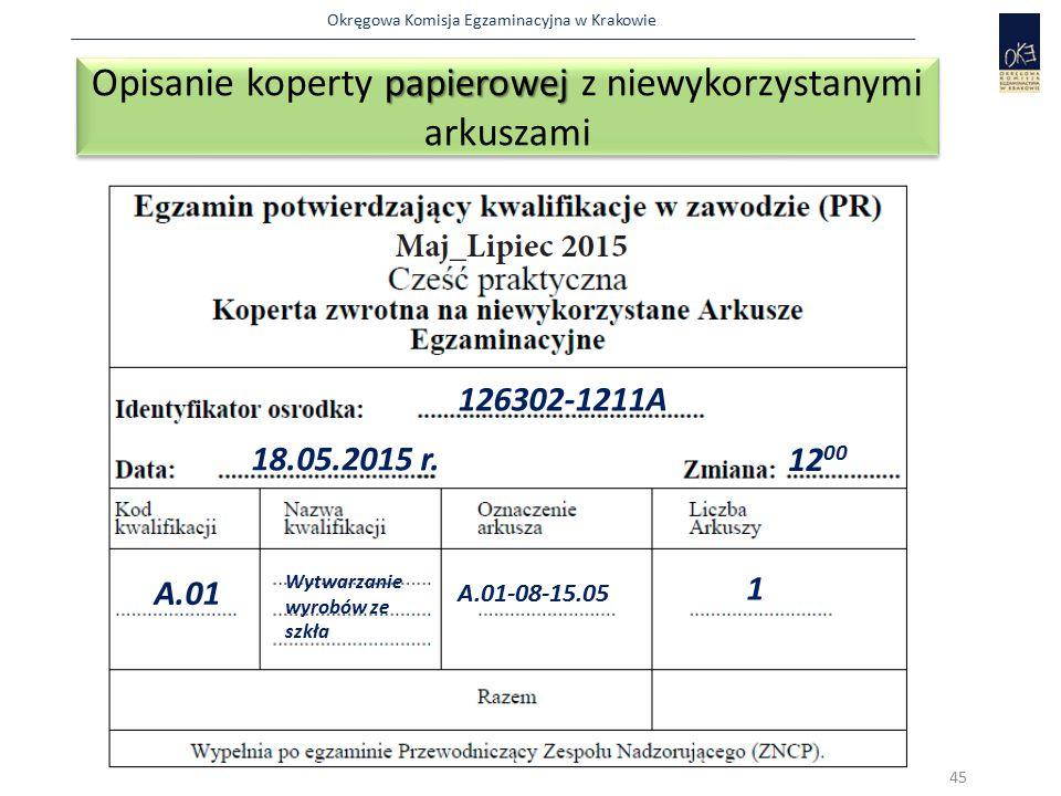 Okręgowa Komisja Egzaminacyjna w Krakowie papierowej Opisanie koperty papierowej z niewykorzystanymi arkuszami 45 126302-1211A 18.05.2015 r. 12 00 A.0