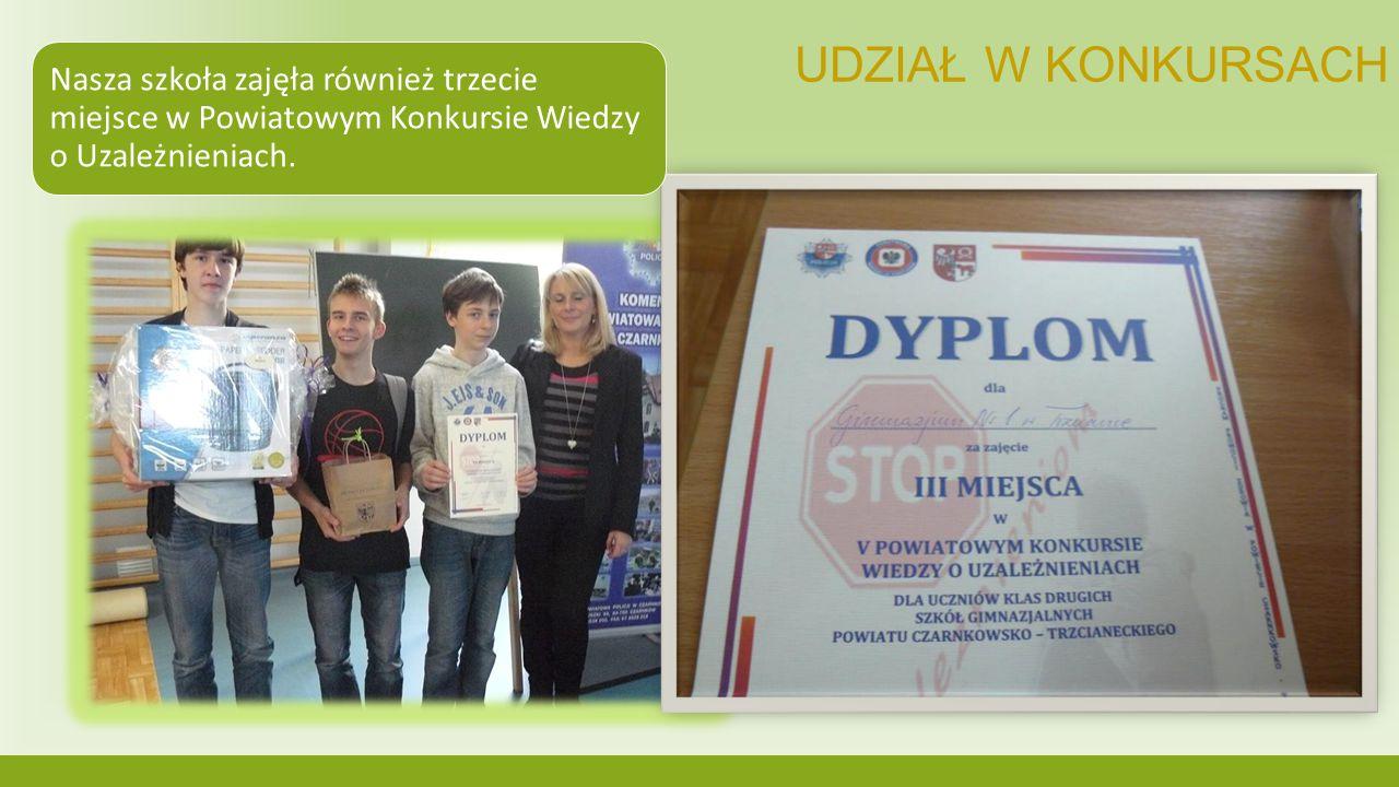 UDZIAŁ W KONKURSACH Nasza szkoła zajęła również trzecie miejsce w Powiatowym Konkursie Wiedzy o Uzależnieniach.