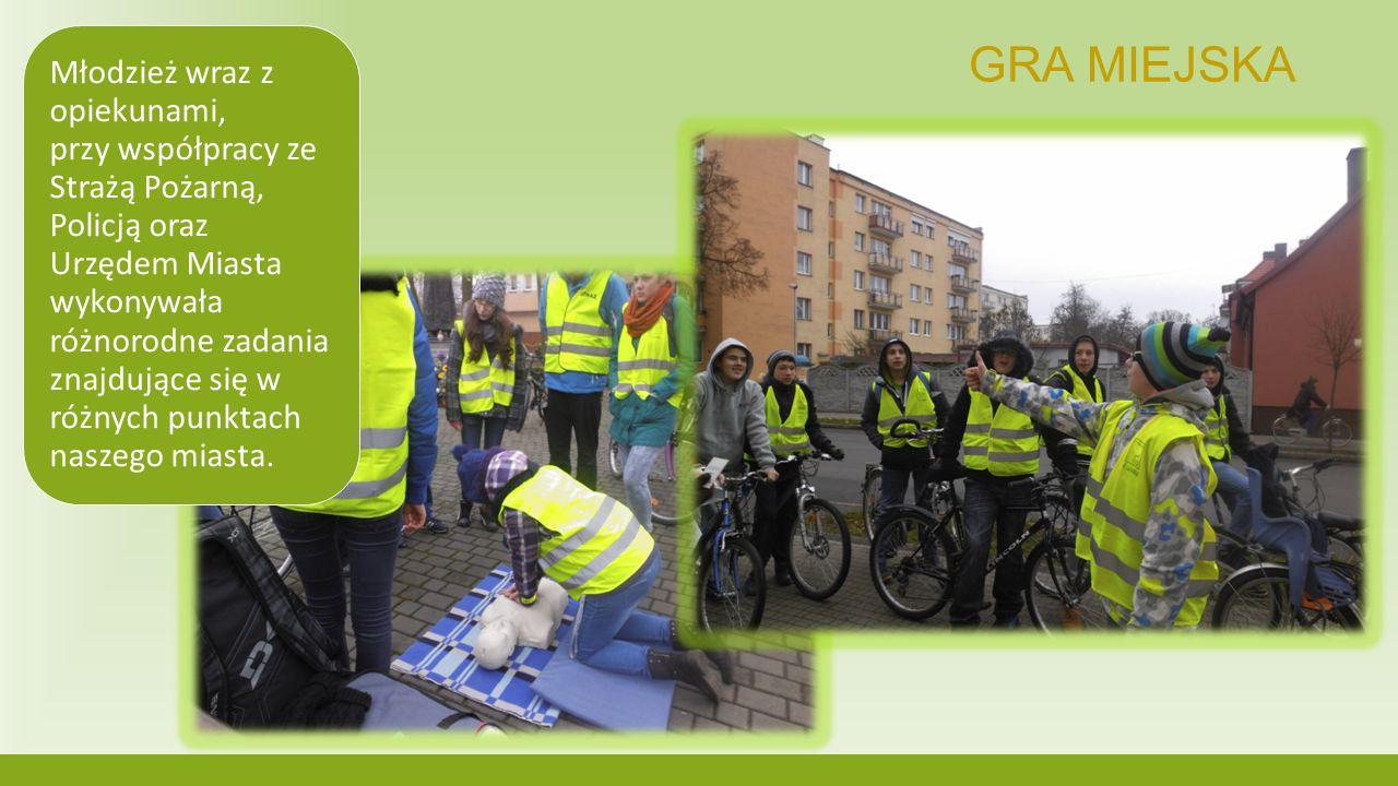 GRA MIEJSKA Młodzież wraz z opiekunami, przy współpracy ze Strażą Pożarną, Policją oraz Urzędem Miasta wykonywała różnorodne zadania znajdujące się w