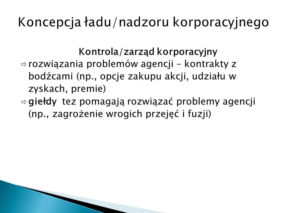 Kontrola/zarząd korporacyjny  rozwiązania problemów agencji – kontrakty z bodźcami (np., opcje zakupu akcji, udziału w zyskach, premie)  giełdy tez