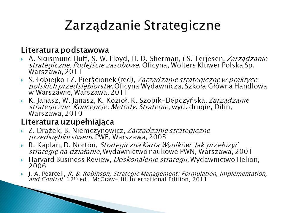 Literatura podstawowa  A. Sigismund Huff, S. W. Floyd, H. D. Sherman, i S. Terjesen, Zarządzanie strategiczne: Podejście zasobowe, Oficyna, Wolters K