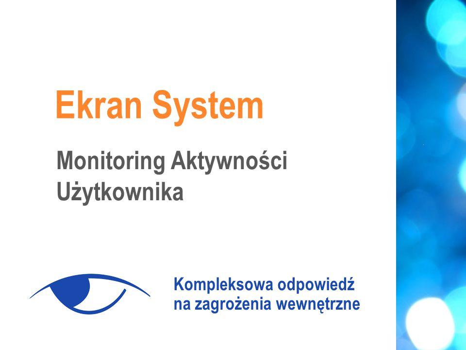 Ekran System Kompleksowa odpowiedź na zagrożenia wewnętrzne Monitoring Aktywności Użytkownika