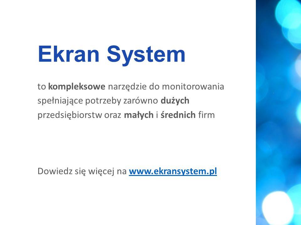 to kompleksowe narzędzie do monitorowania spełniające potrzeby zarówno dużych przedsiębiorstw oraz małych i średnich firm Dowiedz się więcej na www.ekransystem.plwww.ekransystem.pl Ekran System