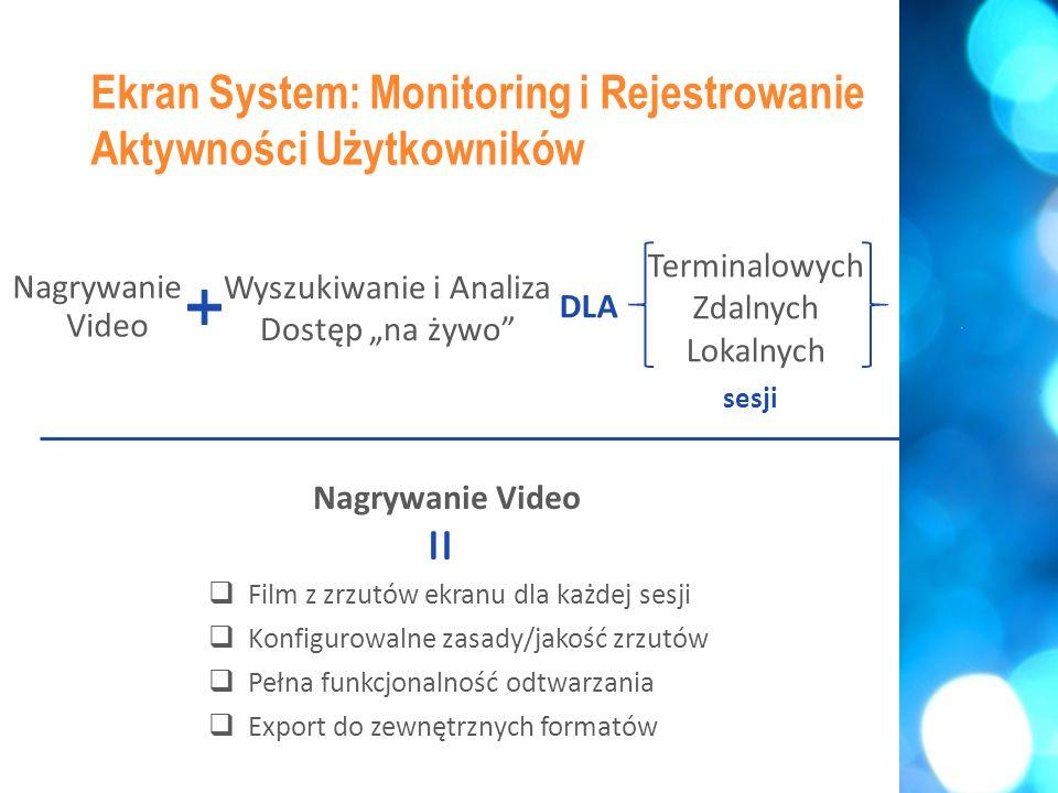 """ Rejestrowanie klawiszy zsynchronizowane z video  Inteligentne nazewnictwo przechwyconych aktywności  Przechwyt metadanych (nazwy okien, adresy URL, itd.)  Wyszukiwanie epizodów w oparciu o słowa  Konfigurowalne szablony wyszukiwania Ekran System: Monitoring i Rejestrowanie Aktywności Użytkowników Wyszukiwanie i Analiza = Terminalowych Zdalnych Lokalnych Wyszukiwanie i Analiza Dostęp """"na żywo sesji DLA Nagrywanie Video"""