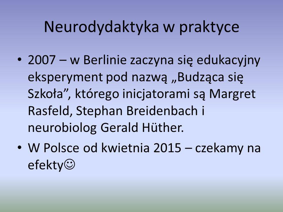 """Neurodydaktyka w praktyce 2007 – w Berlinie zaczyna się edukacyjny eksperyment pod nazwą """"Budząca się Szkoła"""", którego inicjatorami są Margret Rasfeld"""