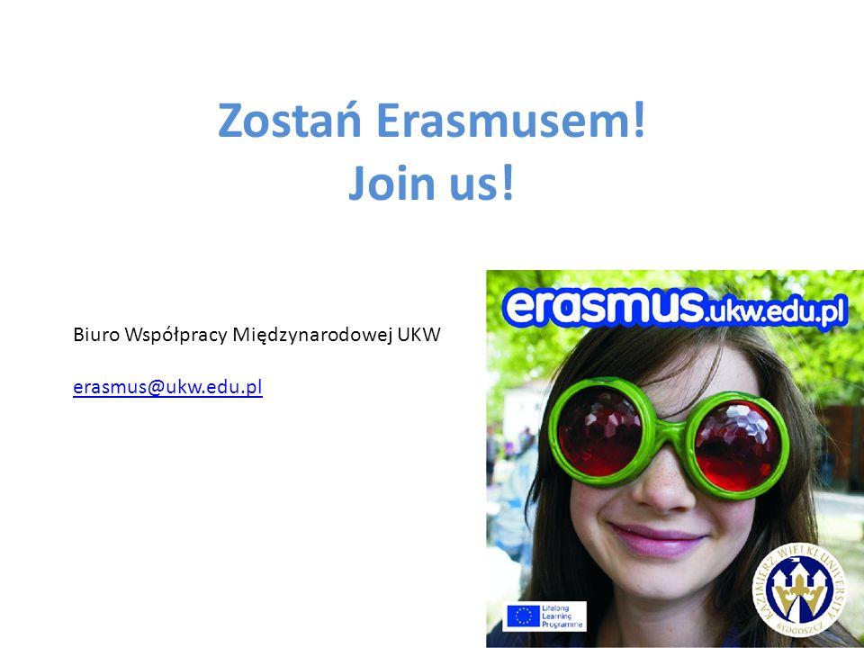 Zostań Erasmusem! Join us! Biuro Współpracy Międzynarodowej UKW erasmus@ukw.edu.pl