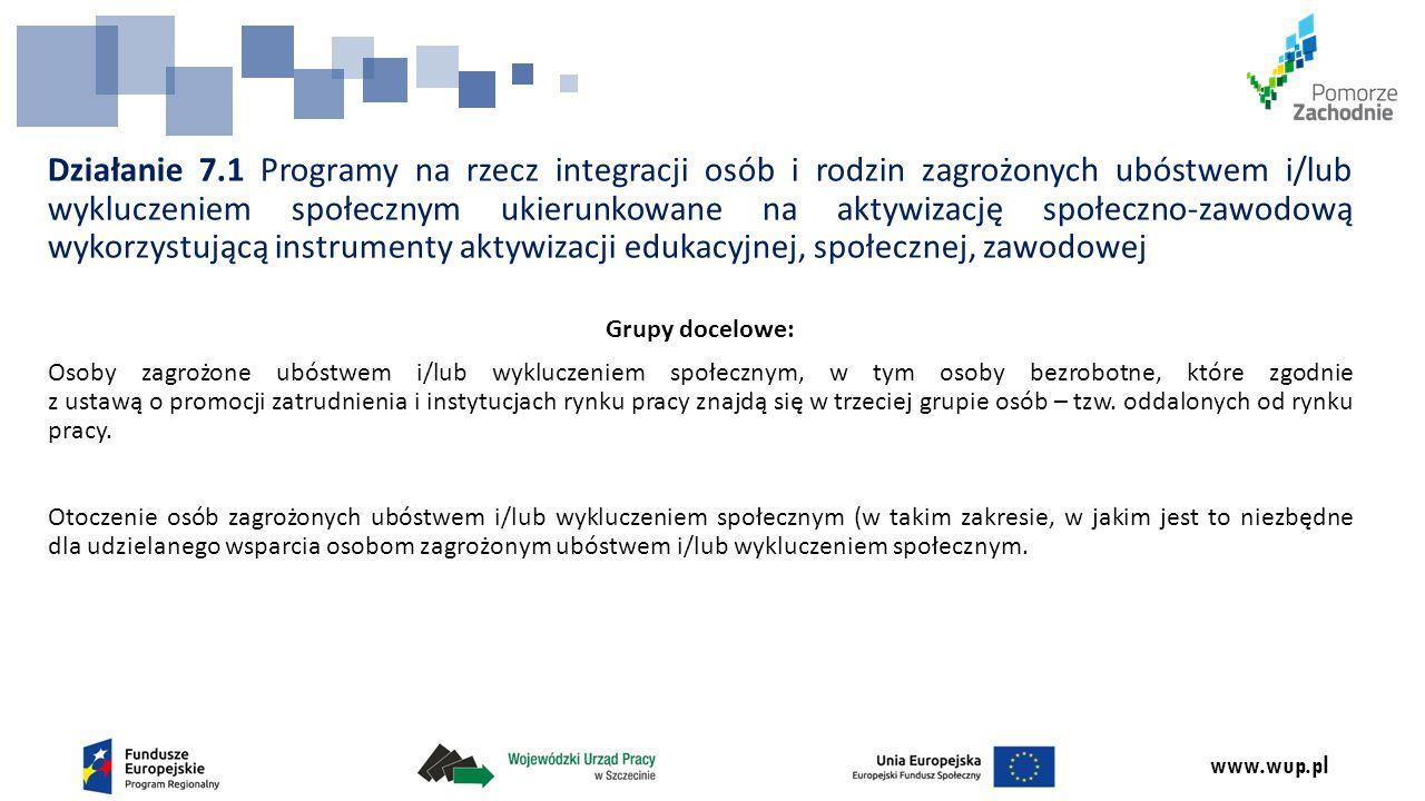 www.wup.pl Działanie 7.1 Programy na rzecz integracji osób i rodzin zagrożonych ubóstwem i/lub wykluczeniem społecznym ukierunkowane na aktywizację sp