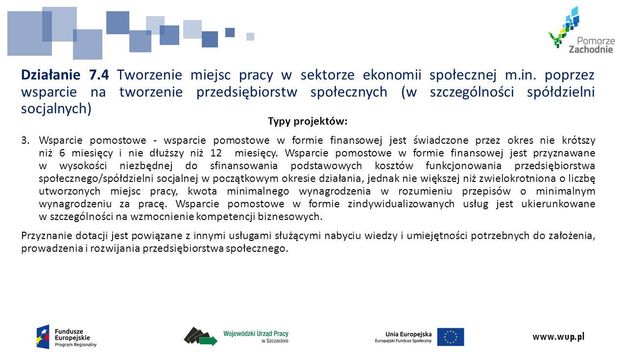 www.wup.pl Typy projektów: 3.Wsparcie pomostowe - wsparcie pomostowe w formie finansowej jest świadczone przez okres nie krótszy niż 6 miesięcy i nie