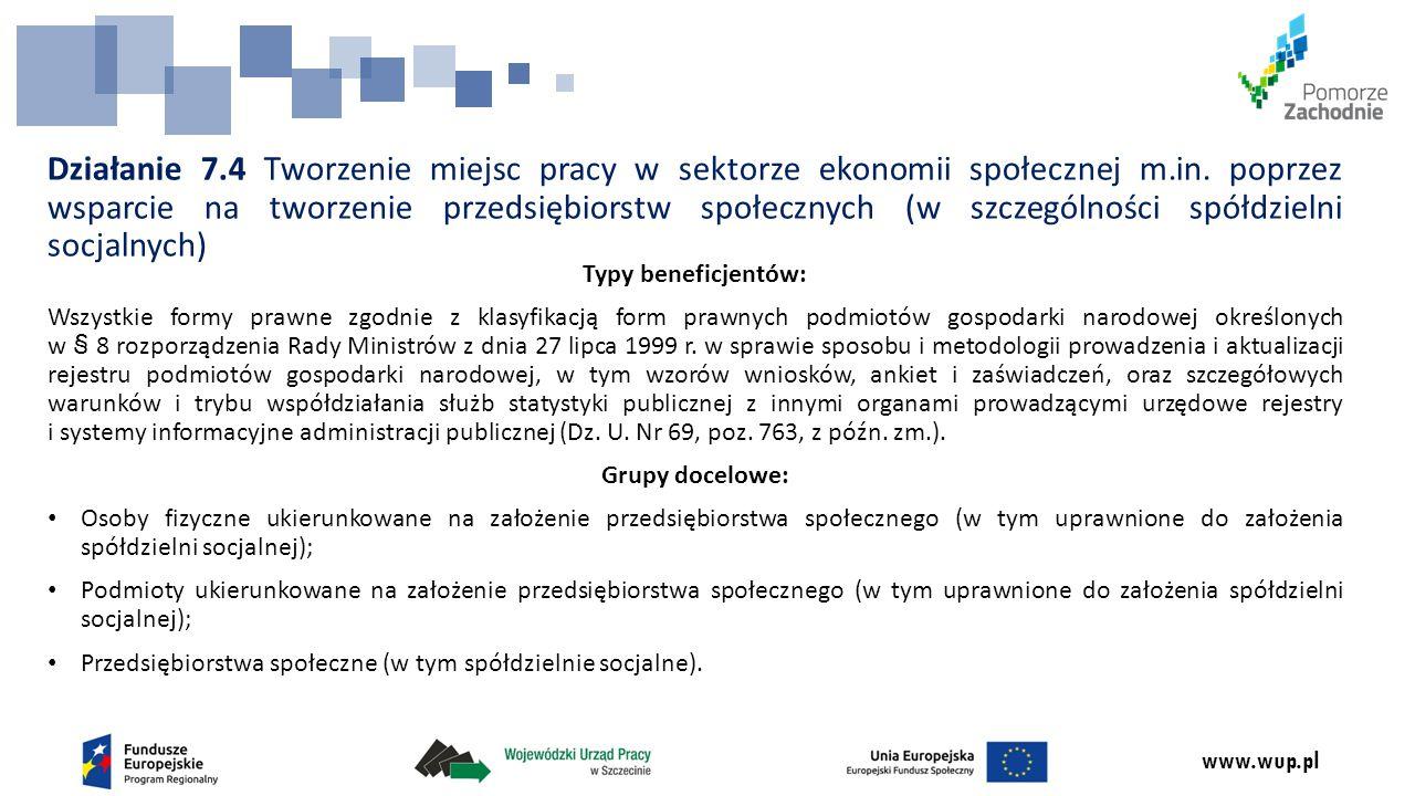 www.wup.pl Typy beneficjentów: Wszystkie formy prawne zgodnie z klasyfikacją form prawnych podmiotów gospodarki narodowej określonych w § 8 rozporządz