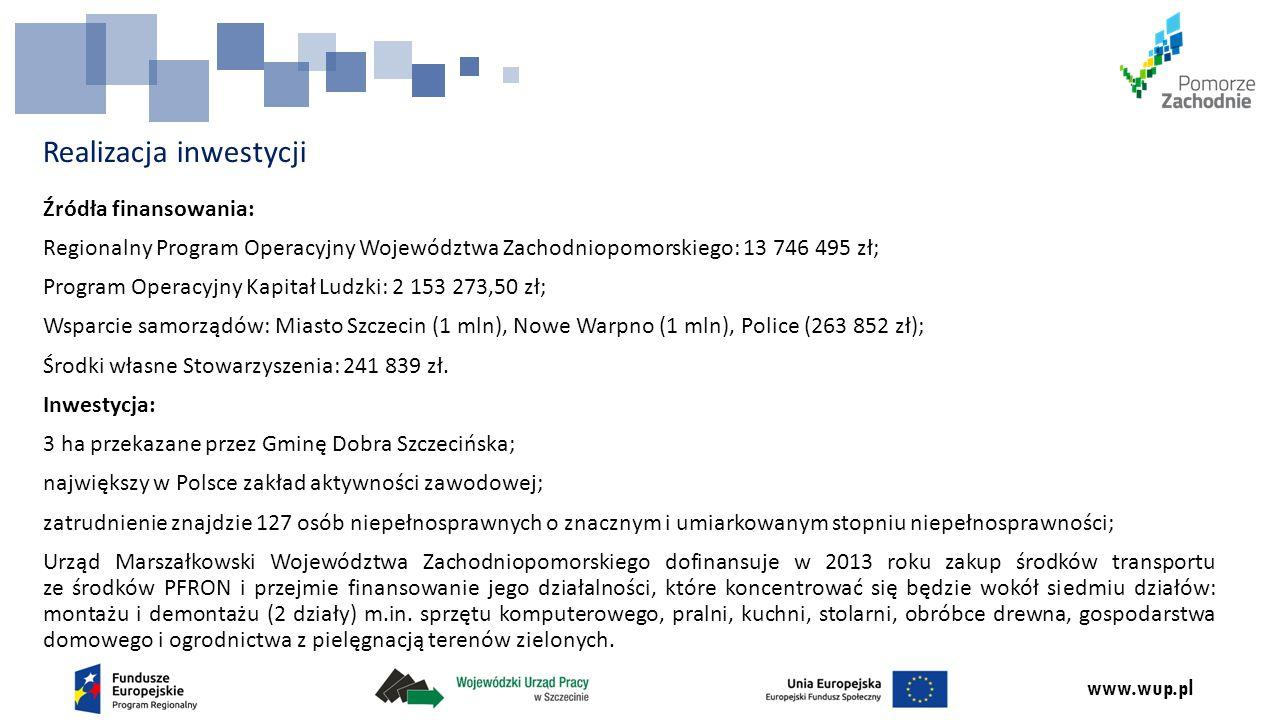 www.wup.pl Realizacja inwestycji Źródła finansowania: Regionalny Program Operacyjny Województwa Zachodniopomorskiego: 13 746 495 zł; Program Operacyjn