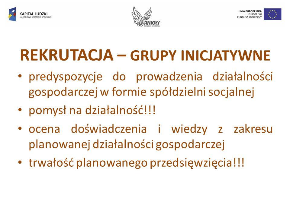 REKRUTACJA – GRUPY INICJATYWNE predyspozycje do prowadzenia działalności gospodarczej w formie spółdzielni socjalnej pomysł na działalność!!! ocena do