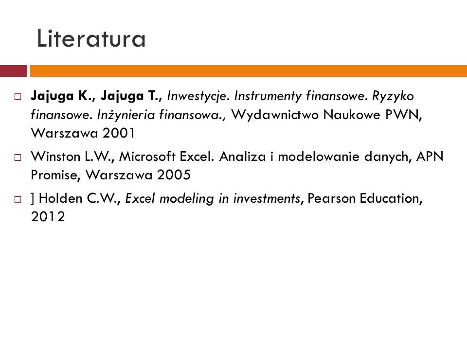 Literatura  Jajuga K., Jajuga T., Inwestycje. Instrumenty finansowe.