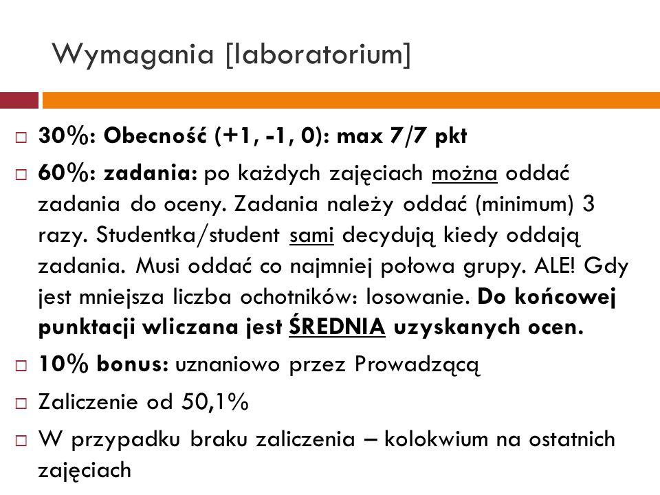 Wymagania [laboratorium]  30%: Obecność (+1, -1, 0): max 7/7 pkt  60%: zadania: po każdych zajęciach można oddać zadania do oceny.