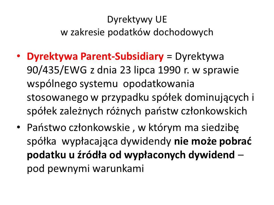 Dyrektywy UE w zakresie podatków dochodowych Dyrektywa Parent-Subsidiary = Dyrektywa 90/435/EWG z dnia 23 lipca 1990 r. w sprawie wspólnego systemu op