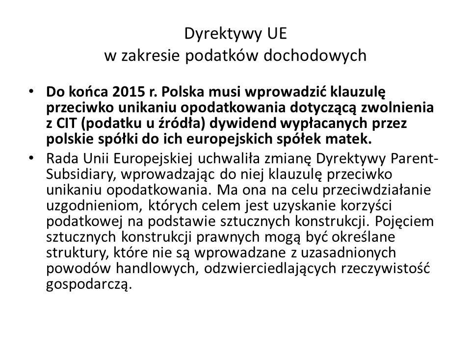 Dyrektywy UE w zakresie podatków dochodowych Do końca 2015 r. Polska musi wprowadzić klauzulę przeciwko unikaniu opodatkowania dotyczącą zwolnienia z