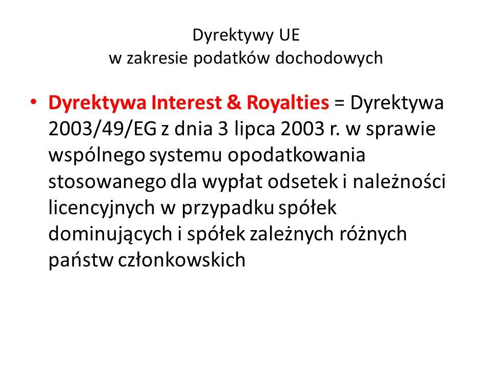 Dyrektywy UE w zakresie podatków dochodowych Dyrektywa Interest & Royalties = Dyrektywa 2003/49/EG z dnia 3 lipca 2003 r. w sprawie wspólnego systemu