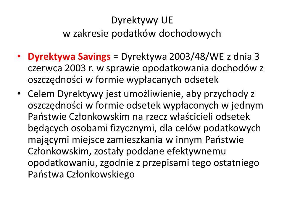 Dyrektywy UE w zakresie podatków dochodowych Dyrektywa Savings = Dyrektywa 2003/48/WE z dnia 3 czerwca 2003 r.