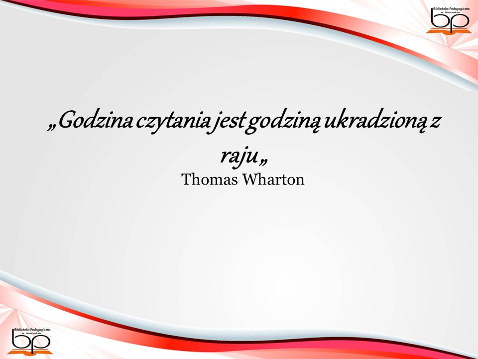 """""""Godzina czytania jest godziną ukradzioną z raju """" Thomas Wharton"""