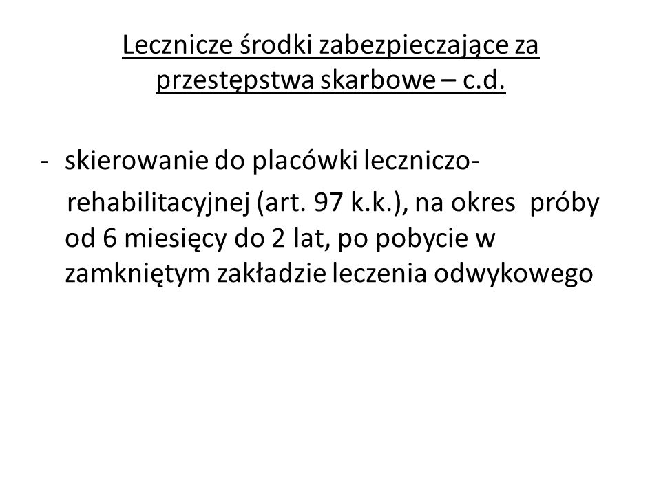 Lecznicze środki zabezpieczające za przestępstwa skarbowe – c.d. -skierowanie do placówki leczniczo- rehabilitacyjnej (art. 97 k.k.), na okres próby o