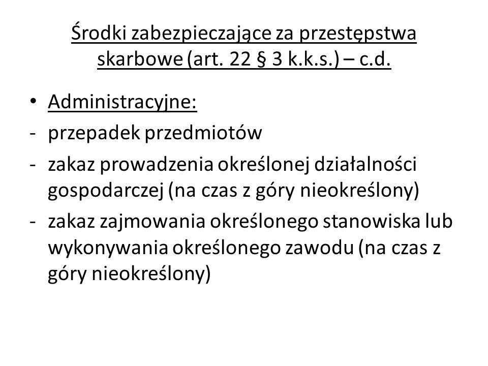 Środki zabezpieczające za przestępstwa skarbowe (art. 22 § 3 k.k.s.) – c.d. Administracyjne: -przepadek przedmiotów -zakaz prowadzenia określonej dzia