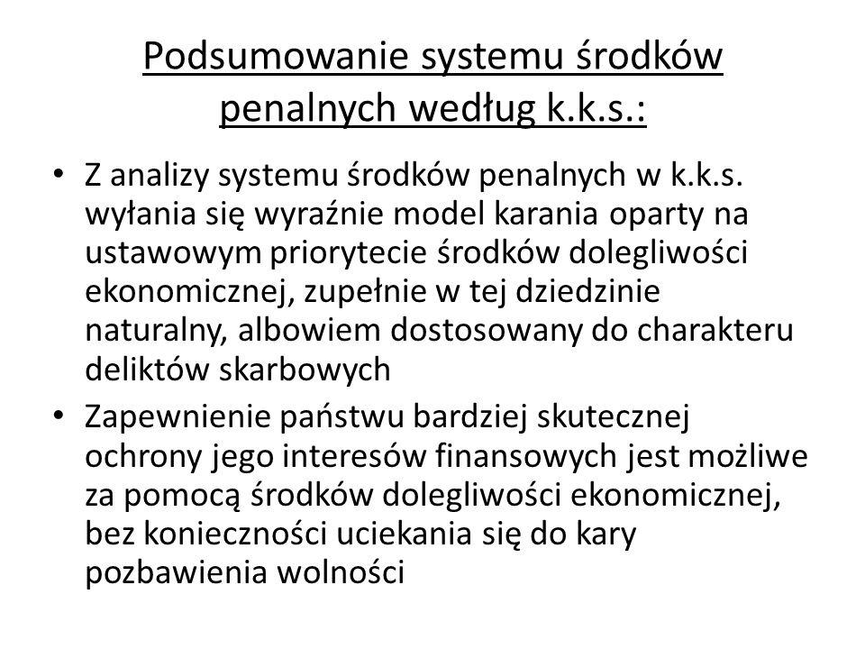 Podsumowanie systemu środków penalnych według k.k.s.: Z analizy systemu środków penalnych w k.k.s. wyłania się wyraźnie model karania oparty na ustawo