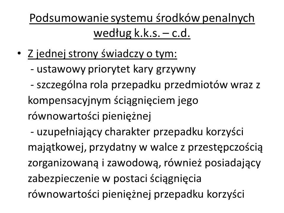 Podsumowanie systemu środków penalnych według k.k.s. – c.d. Z jednej strony świadczy o tym: - ustawowy priorytet kary grzywny - szczególna rola przepa