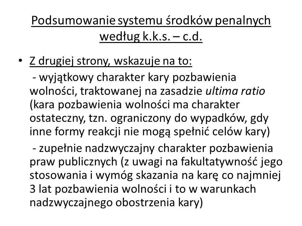 Podsumowanie systemu środków penalnych według k.k.s. – c.d. Z drugiej strony, wskazuje na to: - wyjątkowy charakter kary pozbawienia wolności, traktow