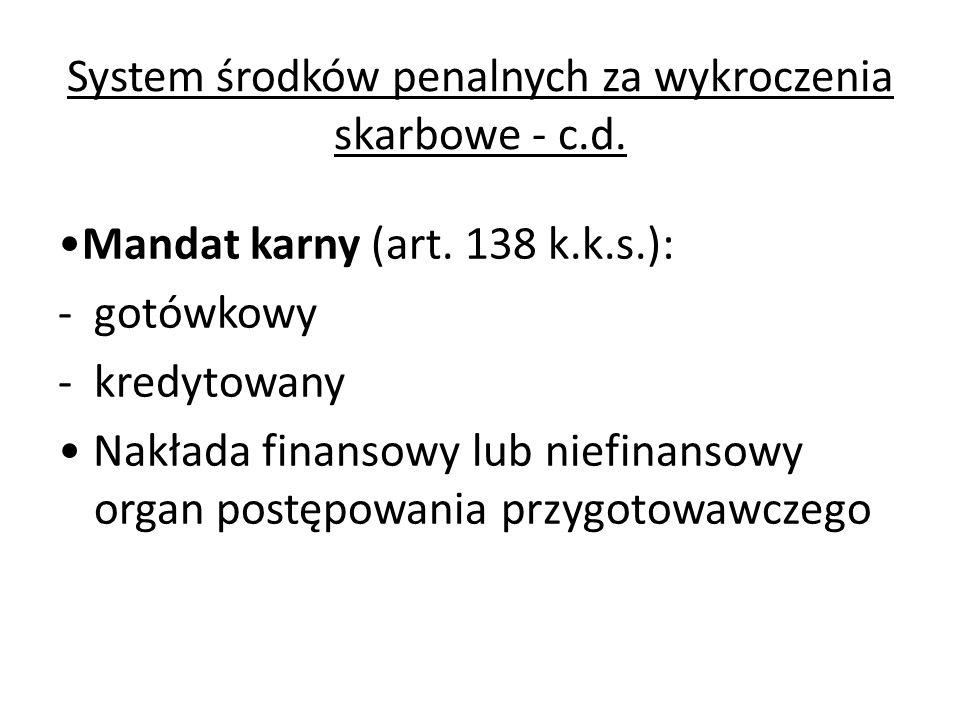 System środków penalnych za wykroczenia skarbowe - c.d. Mandat karny (art. 138 k.k.s.): -gotówkowy -kredytowany Nakłada finansowy lub niefinansowy org