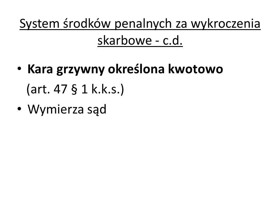 System środków penalnych za wykroczenia skarbowe - c.d. Kara grzywny określona kwotowo (art. 47 § 1 k.k.s.) Wymierza sąd