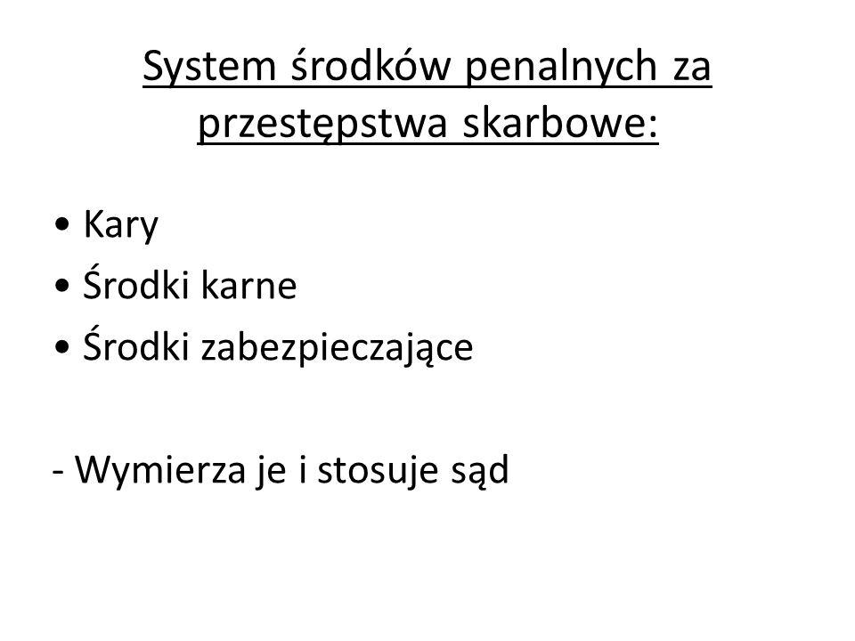 System środków penalnych za przestępstwa skarbowe: Kary Środki karne Środki zabezpieczające - Wymierza je i stosuje sąd