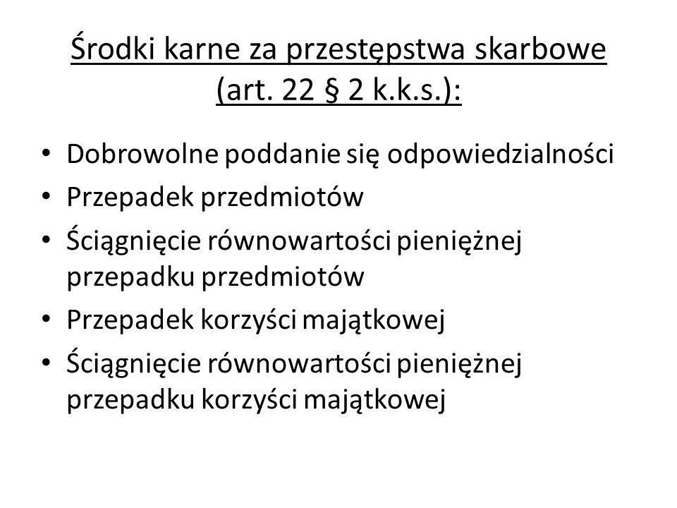 Środki karne za przestępstwa skarbowe (art. 22 § 2 k.k.s.): Dobrowolne poddanie się odpowiedzialności Przepadek przedmiotów Ściągnięcie równowartości