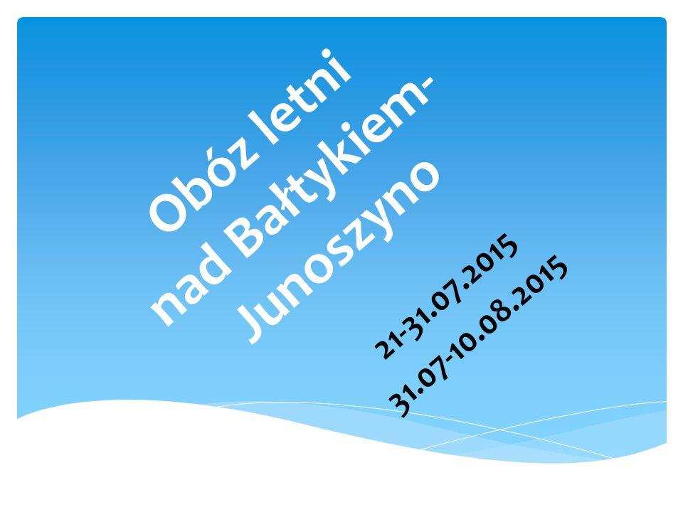 Obóz letni nad Bałtykiem- Junoszyno 21-31.07.2015 31.07-10.08.2015