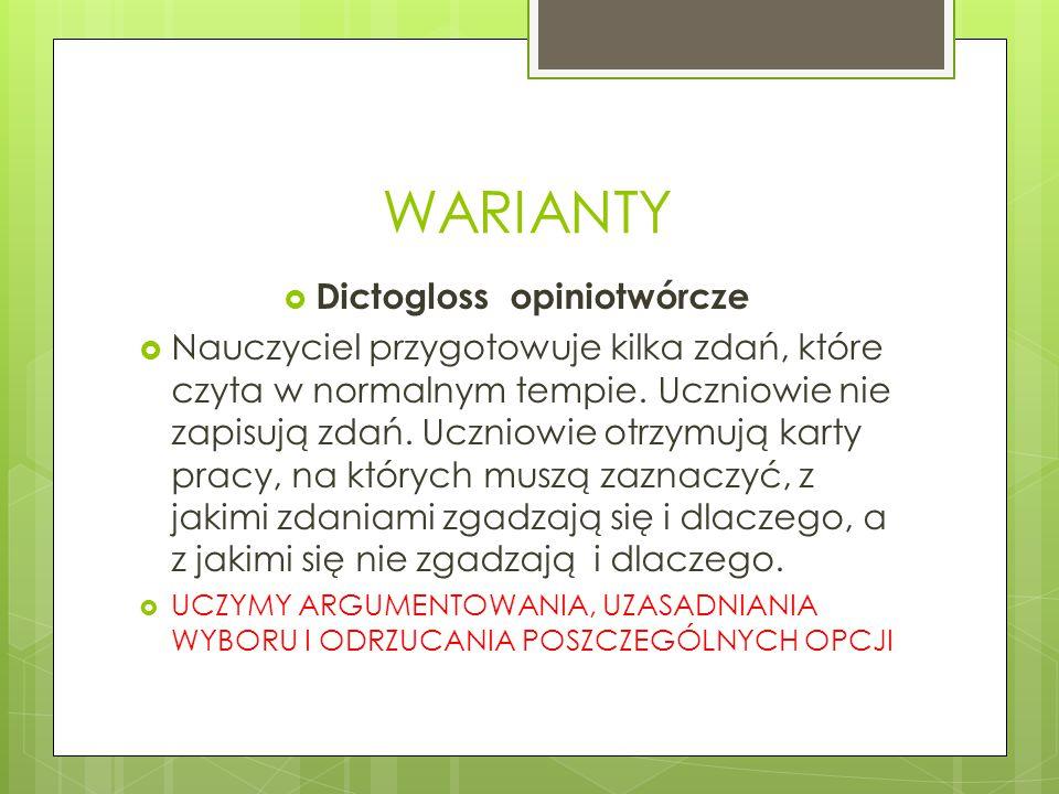 WARIANTY  Dictogloss opiniotwórcze  Nauczyciel przygotowuje kilka zdań, które czyta w normalnym tempie.