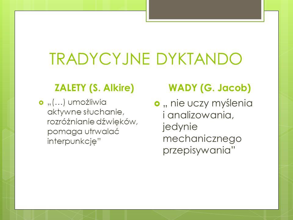 """TRADYCYJNE DYKTANDO ZALETY (S. Alkire)  """"(…) umożliwia aktywne słuchanie, rozróżnianie dźwięków, pomaga utrwalać interpunkcję"""" WADY (G. Jacob)  """" ni"""