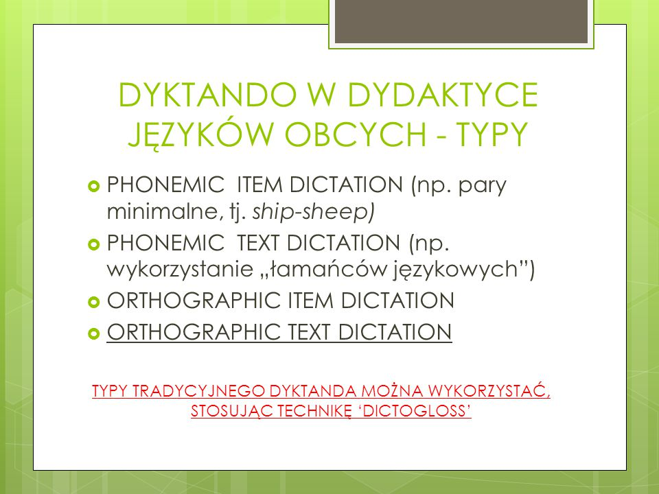 DYKTANDO W DYDAKTYCE JĘZYKÓW OBCYCH - TYPY  PHONEMIC ITEM DICTATION (np. pary minimalne, tj. ship-sheep)  PHONEMIC TEXT DICTATION (np. wykorzystanie