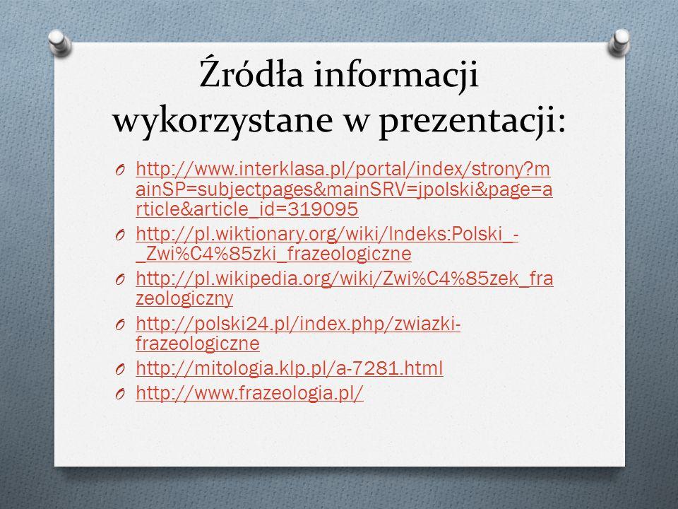 Źródła informacji wykorzystane w prezentacji: O http://www.interklasa.pl/portal/index/strony?m ainSP=subjectpages&mainSRV=jpolski&page=a rticle&articl