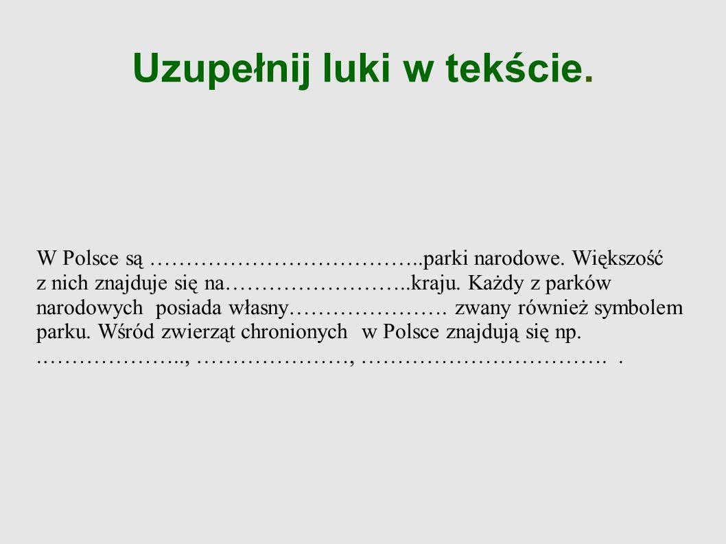 Uzupełnij luki w tekście.W Polsce są ………………………………..parki narodowe.