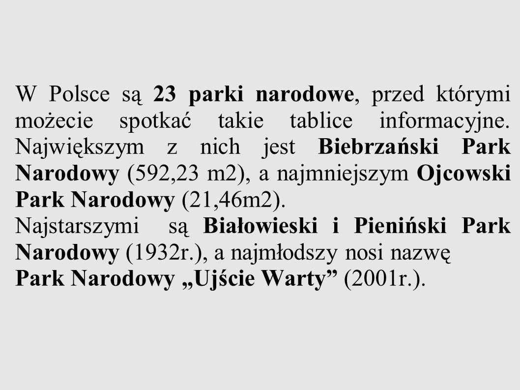W Polsce są 23 parki narodowe, przed którymi możecie spotkać takie tablice informacyjne.
