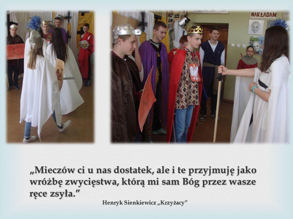 """""""Mieczów ci u nas dostatek, ale i te przyjmuję jako wróżbę zwycięstwa, którą mi sam Bóg przez wasze ręce zsyła. Henryk Sienkiewicz """"Krzyżacy Henryk Sienkiewicz """"Krzyżacy"""