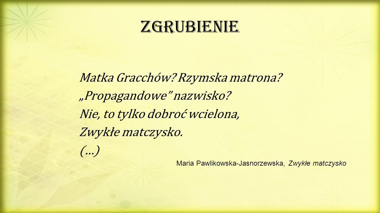 """Zgrubienie Matka Gracchów? Rzymska matrona? """"Propagandowe"""" nazwisko? Nie, to tylko dobroć wcielona, Zwykłe matczysko. (…) Maria Pawlikowska-Jasnorzews"""